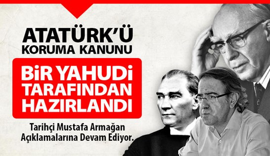 Atatürk'ü Koruma Kanunu Bir Yahudi Tarafından Hazırlandı