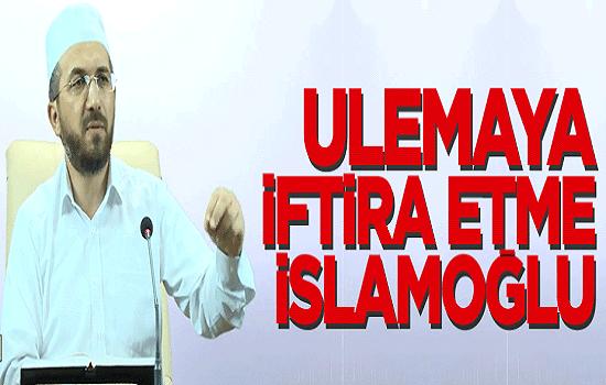 ulemaya-iftira-etme-islamoglu-1 Ulemaya İftira Etme İslamoğlu