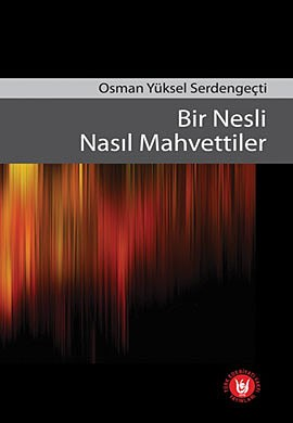 Osman Yüksel Serdengeçti - Bir Nesli Nasıl Mahvettiler