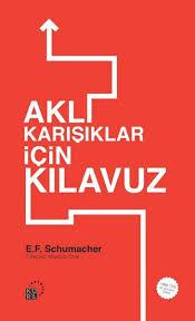 E.F.Schumacher-Aklı Karışıklar için Klavuz Adlı Eserinden Alıntılar