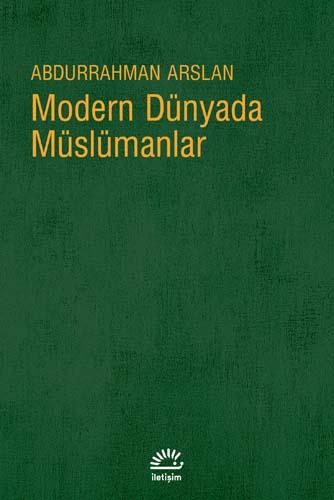 Abdurrahman Arslan - Modern Dünyada Müslüman Adlı Kitabından Alıntılar