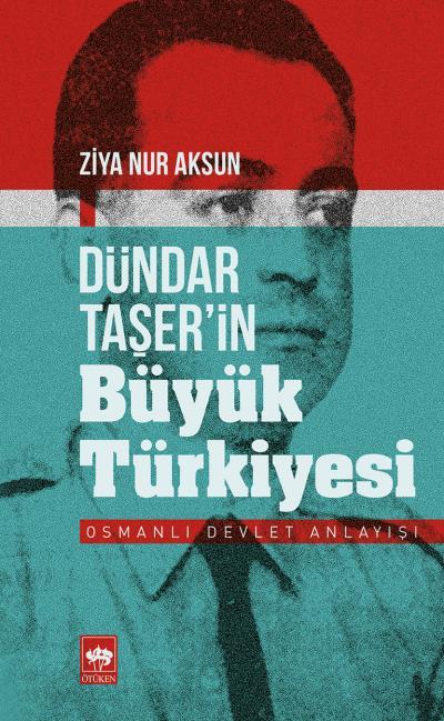 dundar-taserin-buyuk-turkiyesi Ziya Nur Aksun;'Dündar Taşer'in Büyük Türkiyesi' Alıntılar