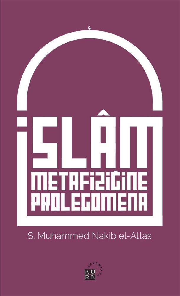 Nakib El-Attas:'İslam Metafiziğine Prolegomena' Alıntılar